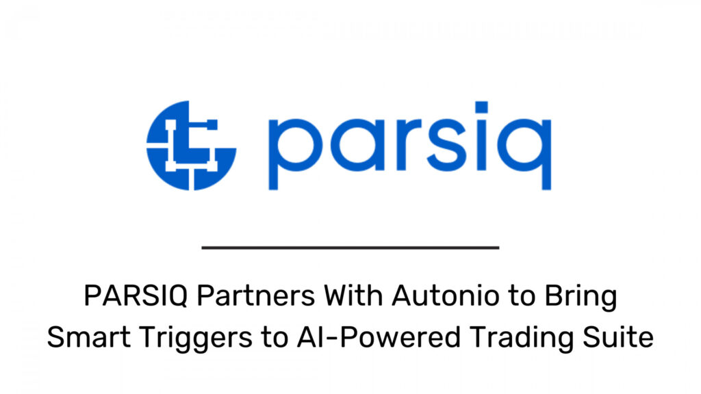 PARSIQ Partners With Autonio to Bring Smart Triggers to AI-Powered Trading Suite 1