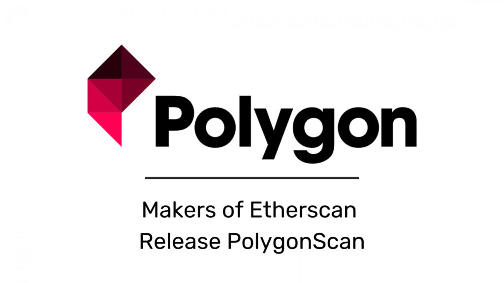 Makers of Etherscan Release PolygonScan to Offer Accurate Blockchain Data on Polygon PoS Chain 1