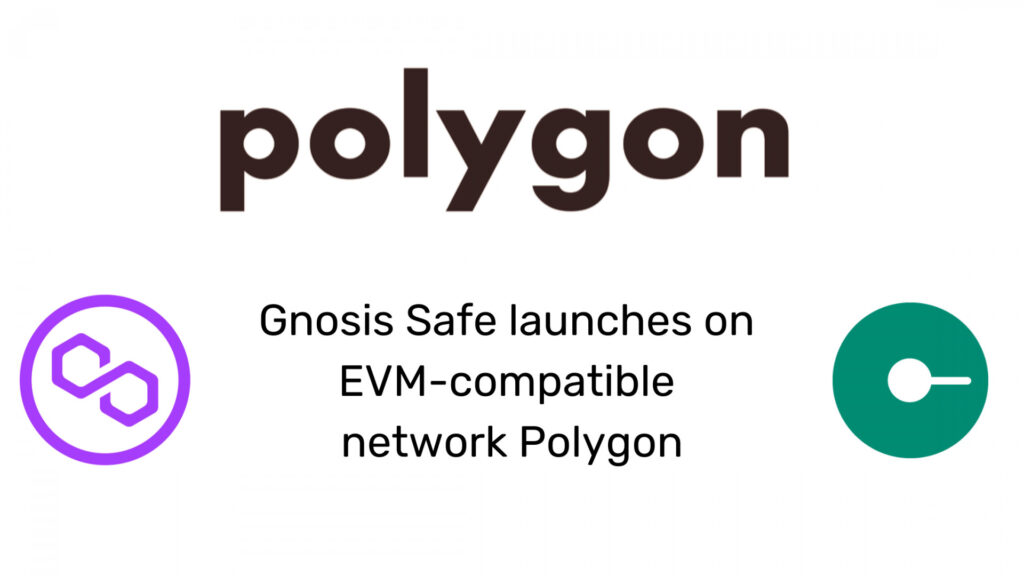 Gnosis Safe launches on EVM-compatible network Polygon 1