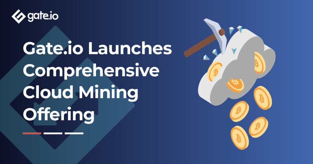Gate.io Launches Comprehensive Cloud Mining Offering 1